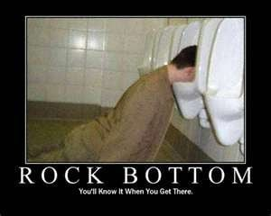 Rock Bottom - You'll Know It When You Get There.