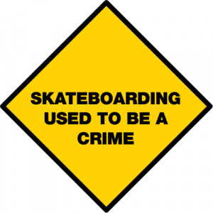 Skateboarding Used To Be A Crime