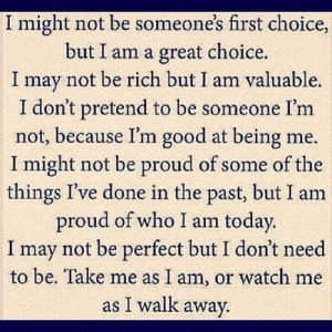 Daily quotes take me as i am or watch me as i walk away ...