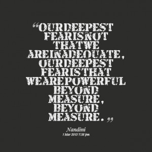 Quotes Picture: our deepest fear is not that we are inadequate, our ...