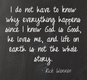 ... , He loves me, and life on earth is not the whole story - Rick Warren
