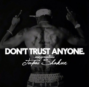 ... Dont Trust Anyone, Thug Life, Ripped Tupac, Quotes, Tupac Poised