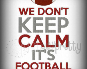 We Don't Keep Calm Football Sea son Machine Embroidery Design ...