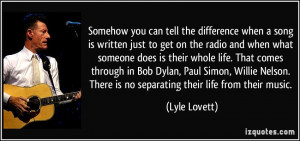... Paul Simon, Willie Nelson. There is no separating their life from