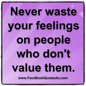 never waste your feelings on people ...