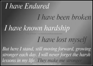 have endured, I have been broken,