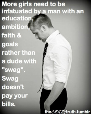 ... education, ambition, faith and goals rather than a dude with