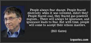 People always fear change ~ Fear Quote