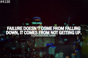motivational_quote_failure_doesnt_come_from_falling_down_it_comes_from ...