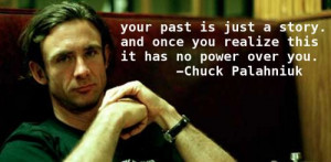 Chuck Palahniuk Quote: Your Past Is Just A Story And Once You Realize ...