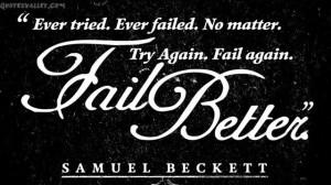 ... tried. Ever failed. No matter. Try Again. Fail again ~ Failure Quote