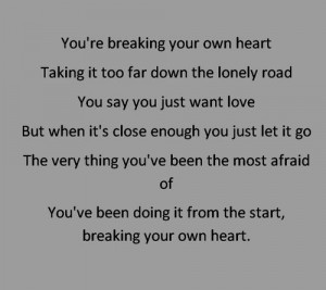 you're breaking your own heart taking it too far down the lonely road ...