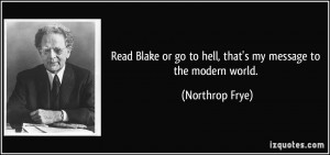 Read Blake or go to hell, that's my message to the modern world ...