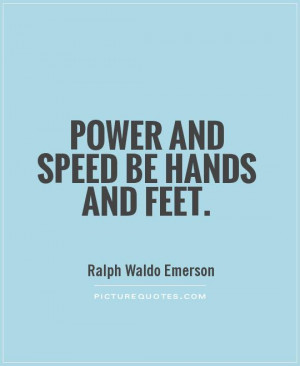 Power and speed be hands and feet. Picture Quote #1