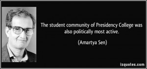 ... of Presidency College was also politically most active. - Amartya Sen