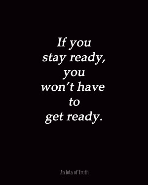 Stay Classy Tumblr Quotes If-you-stay-ready-you-wont- ...