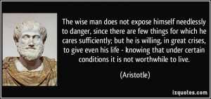 The wise man does not expose himself needlessly to danger, since there ...