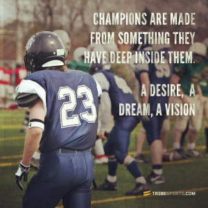 Champions are made from something they have deep inside them. A desire ...