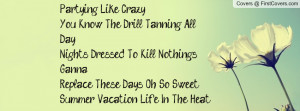 Partying Like Crazy...You Know The Drill... Tanning All Day...Nights ...