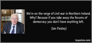 We're on the verge of civil war in Northern Ireland. Why? Because if ...