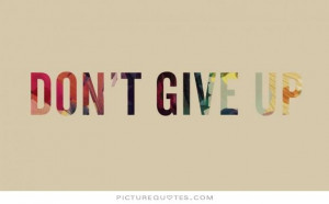 Don't give up. Picture Quote #3