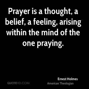 Prayer is a thought, a belief, a feeling, arising within the mind of ...