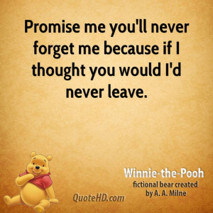 promise me you ll never forget me because if i thought you would i d