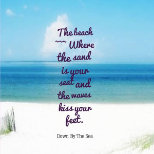 ... the sand is your seat and the waves kiss your feet. #beach #quotes