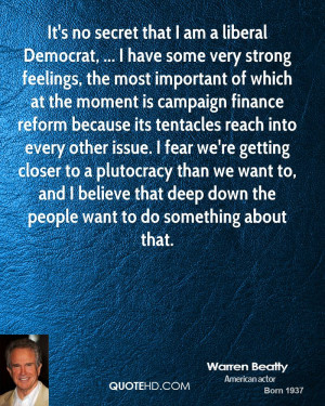 It's no secret that I am a liberal Democrat, ... I have some very ...