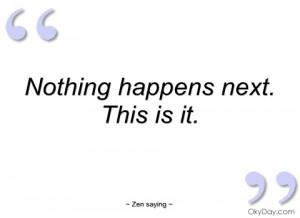 nothing happens next zen saying