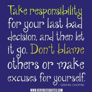 Take responsibility quotes bad decision quotes let it go quotes. dont ...