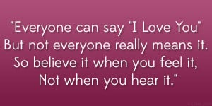 "Everyone can say ""I Love You"" But not everyone really means it. So ..."