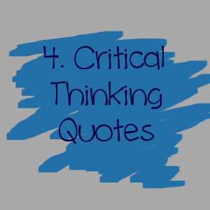einstein quotes on critical thinking How did einstein think  algebraic thinking einstein's work continued to depend on mathematics and the mathematics he employed grew more as time passed.