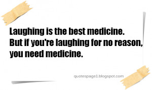 ... best medicine but if you re laughing for no reason you need medicine