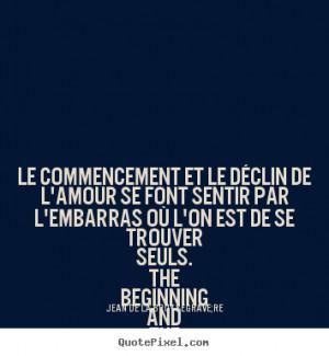 ... le déclin de l'amour se font.. Jean De La Bruyère best love quotes