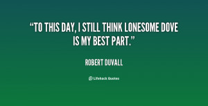 To this day, I still think Lonesome Dove is my best part.