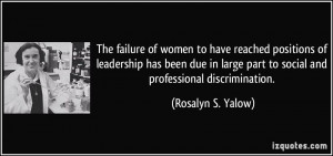 The failure of women to have reached positions of leadership has been ...