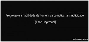 habilidade de homem deplicar a simplicidade Thor Heyerdahl