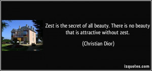 Zest is the secret of all beauty. There is no beauty that is ...