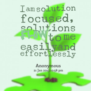 Quotes Picture: i am solution focused, solutions flow to me easily and ...
