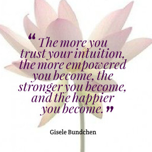 Quotes Picture: the more you trust your intuition, the more empowered ...