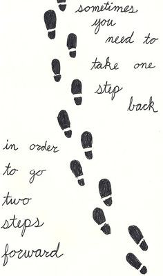 Sometimes you need to take one step back, in order to go two steps ...