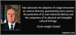 ... its physical and intangible cultural heritage. - Carlo Azeglio Ciampi