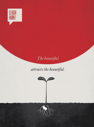 "... Quotation by Leigh Hunt: ""The beautiful attracts the beautiful"