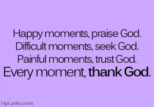 ... http www quotes99 com happy moments praise god 3 img http www quotes99