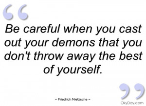 be careful when you cast out your demons friedrich nietzsche