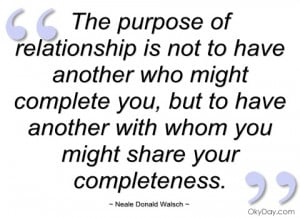 the purpose of relationship is not to have neale donald walsch
