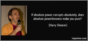 If absolute power corrupts absolutely, does absolute powerlessness ...