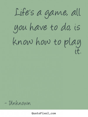 Customize picture quotes about life - Life's a game, all you have to ...