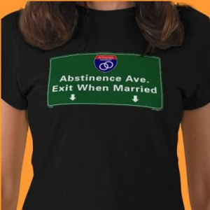 ... picture of a road sign that reads, Abstinence Ave. Exit When Married